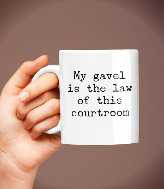 Judge gavel gift  my gavel is the law of this courtroom coffee or tea mug  funny cup for justice