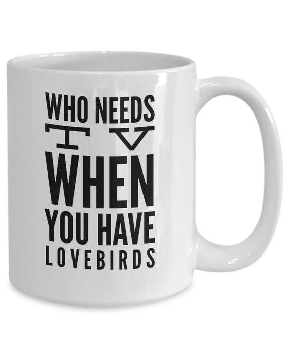 Lovebird mug - who needs tv when you have lovebirds
