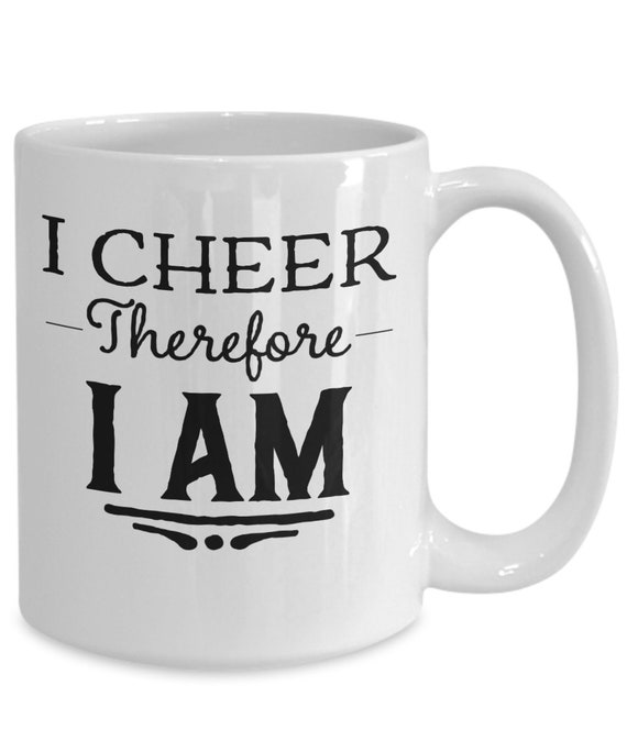 Cheerleading Mug - i cheer therefore i am coffee or tea mug - cheerleader gift cheer coach birthday