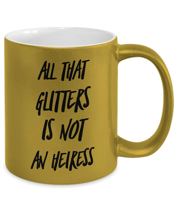All that Glitters is not an Heiress Coffee Mug - Pop Culture Tea Cup
