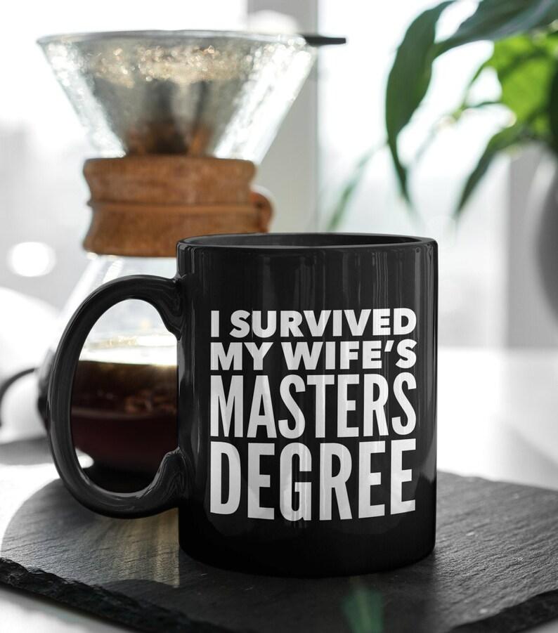 I Survived My Wifes Master Degree Black Coffee Mug  Funny Tea image 0