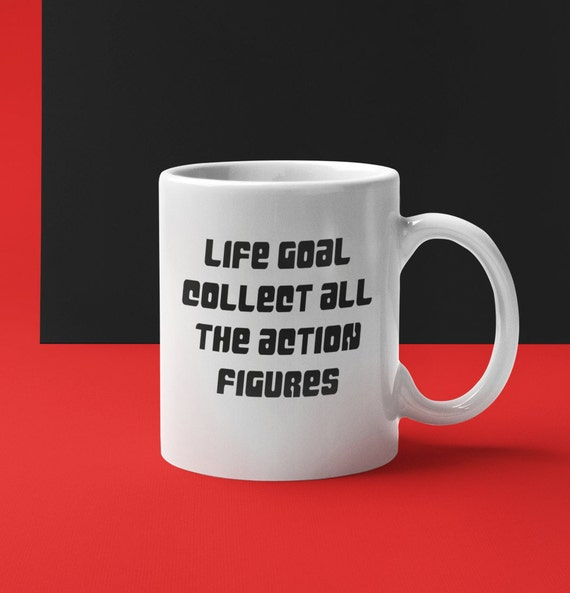 Gift for action figure life goal collect all the action figures coffee mug tea cup