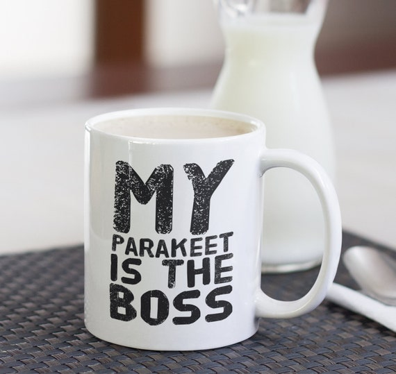 Parakeet mug - my parakeet is the boss - gifts for bird lovers