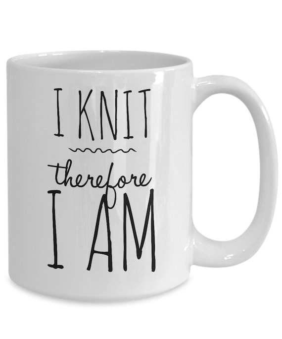 Knitting mug  i knit therefore i am  coffee or tea cup