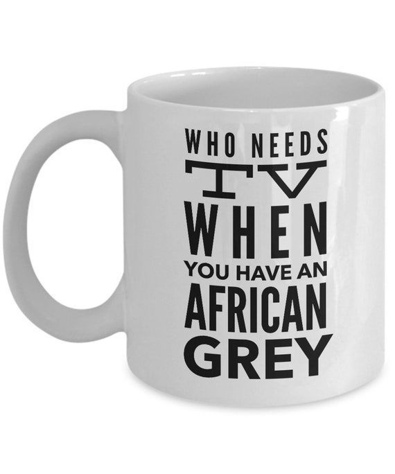African grey mug - who needs tv when you have an african grey