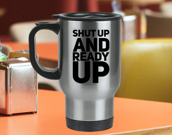 Gift for gamer - shut up and ready up stainless travel mug for video game players