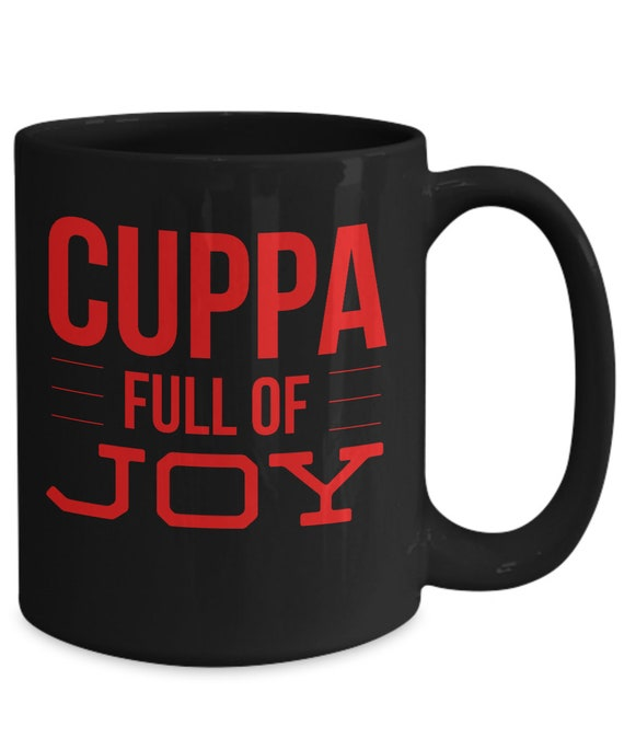 Motivating mug   cuppa full of joy black cup  uplifting coffee cup