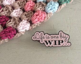 Life is one big WIP - Enamel Pin/Badge/Brooch/Lapel Pin
