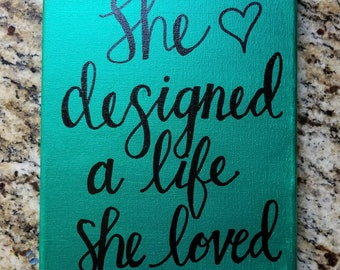 She Designed a Life She Loved Hand painted and Hand lettered Canvas Art
