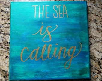 Hand painted and Hand lettered Canvas Art- the sea is calling