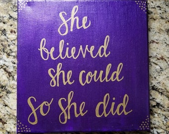 Hand painted and Hand lettered Canvas Art- She believed she could so she did