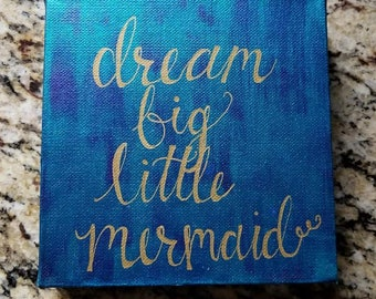 Hand painted and Hand lettered Canvas Art- Dream big little mermaid