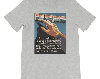 Your Right to Vote is Your Opportunity to Protect, Over Here the Freedoms for Which Americans Fight Over There, T-Shirt