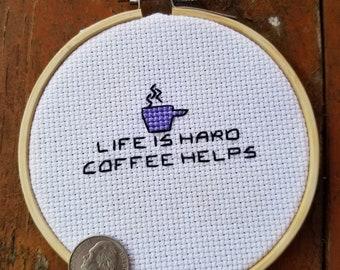Life is hard, coffee helps motivational cross stitch