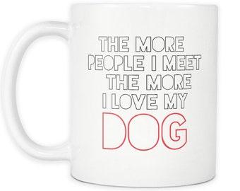 Dogs gifts | the more people i meet the more i love my dog  mug | coffee mug dog | mug for dog lovers | gift dog owner | dog mug | dig mugs