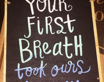 """Nursery decor- """"Your first breathe took ours away"""""""
