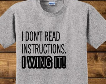 I Don't Read Instructions I Wing It T-Shirt, Tee, Tshirt, Shirt, Fitness Shirt, Funny Shirt, Novelty Shirt, Fit, Positivity, SKU - 403