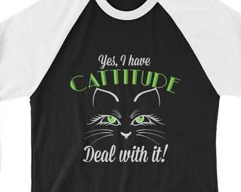 Cat Lover Shirt | Cute Cat Face T Shirt Reads: Yes I Have Cattitude - Deal With It - 3/4 sleeve raglan shirt