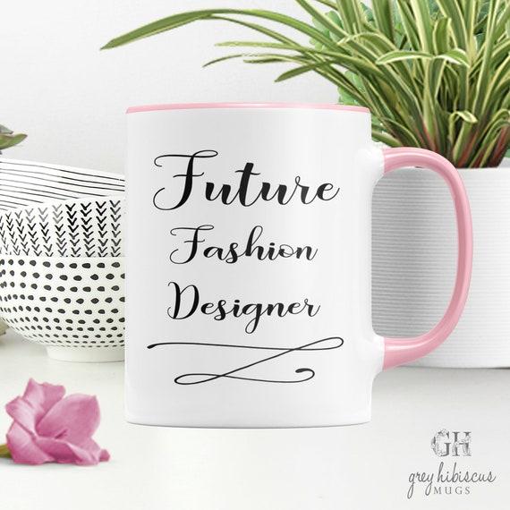 Future Fashion Designer Mug Profession Mug Mugs For Students Etsy