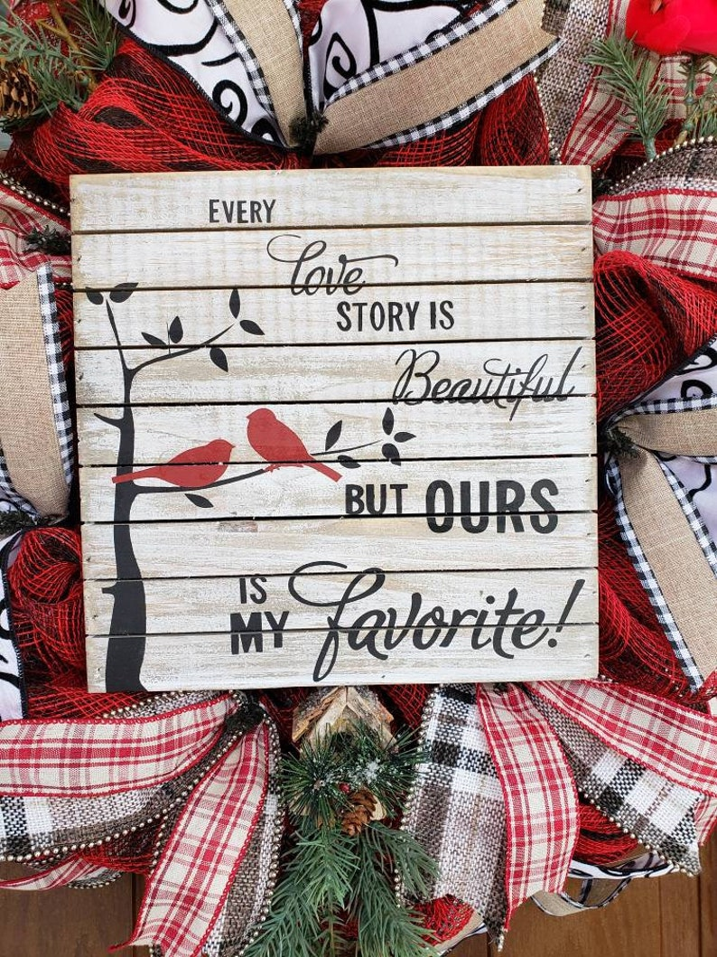 Every love story is beautiful but ours is my favorite cardinals red and black wreath Valentine/'s Day wreath bridal gift cardinal wreath