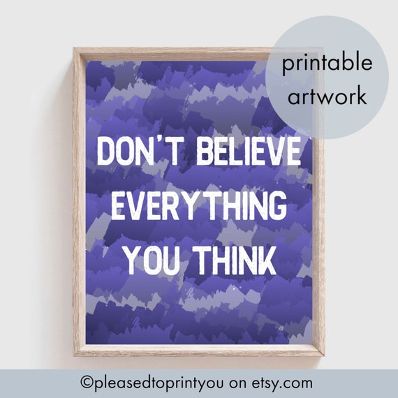 Dont Believe Everything You Think Printable Quote Etsy