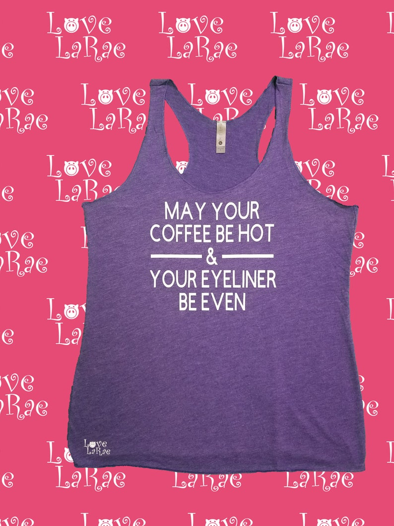 May Your Coffee Be Hot and Eyeliner Be Even Tank Top Funny Tee Novelty Tshirt Caffeine Addict T-shirt Crossfit Shirt Workout Top