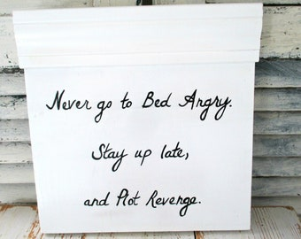 Never Go to Bed Angry - Stay Up Late, and Plot Revenge Sign