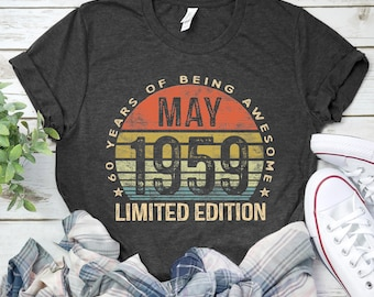 ce8476cf Born In May 1959 Shirts 60 Years Old Shirts / Tank Top / May 1959 / Born In  1959 / 60th Anniversary 1959 Gift / May Birthday Gift Shirt