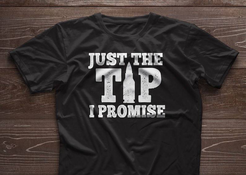 73a2310583d Just The Tip I Promise Shirt - Funny Gun Owner T-Shirt - Gun Lover T Shirt  - Pol... Just The Tip I Promise Shirt - Funny Gun Owner T-Shirt - Gun Lover  T ...