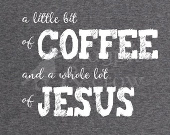 A Little bit of Coffee and a Whole lot of Jesus svg, coffee and jesus svg, grunge svg, Coffee quote SVG, jesus quote svg, jesus, distressed