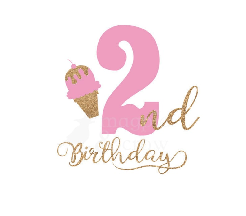 Second Birthday SVG 2nd Birthday SVG Cupcake Ice Cream Cone Two for HTV Vinyl Shirt Decal Bodysuit Cake Cricut Silhouette Cut File