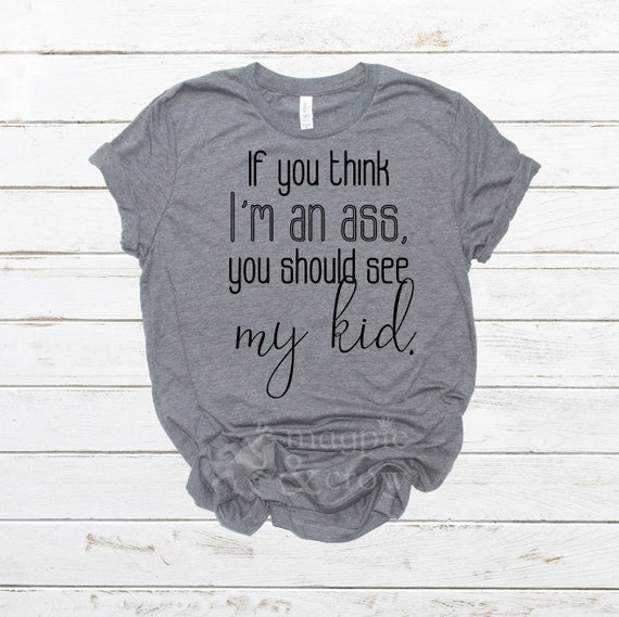 If You Think I M An Ass You Should See My Kid Svg Mom Etsy
