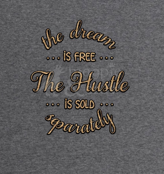The Dream Is Free The Hustle Is Sold Separately Svg Cut File Etsy