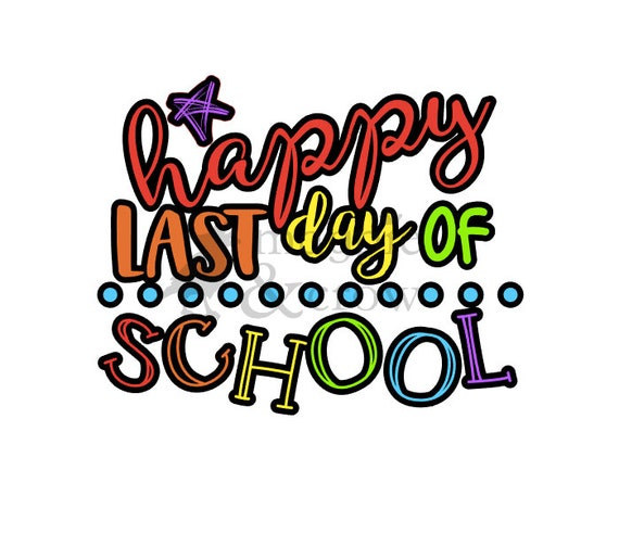 Happy Last Day Of School Svg End SVG Summer
