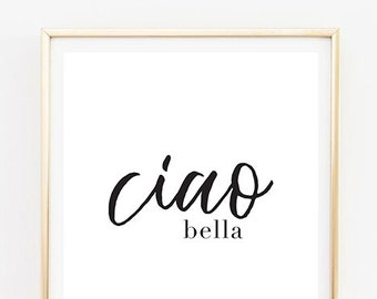 Ciao Bella - Inspirational Wall Print