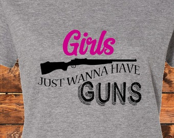 Girls Just wanna have Guns-   Shirt/Tank/Transfer
