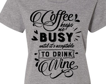 Coffee keeps me busy until it's acceptable to drink wine shirt