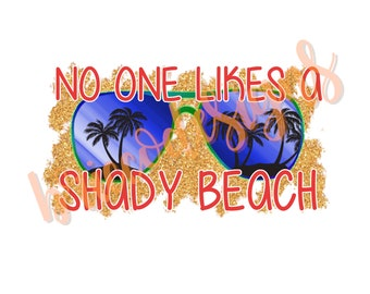 No One Likes A Shady Beach - PNG - Sublimation Design