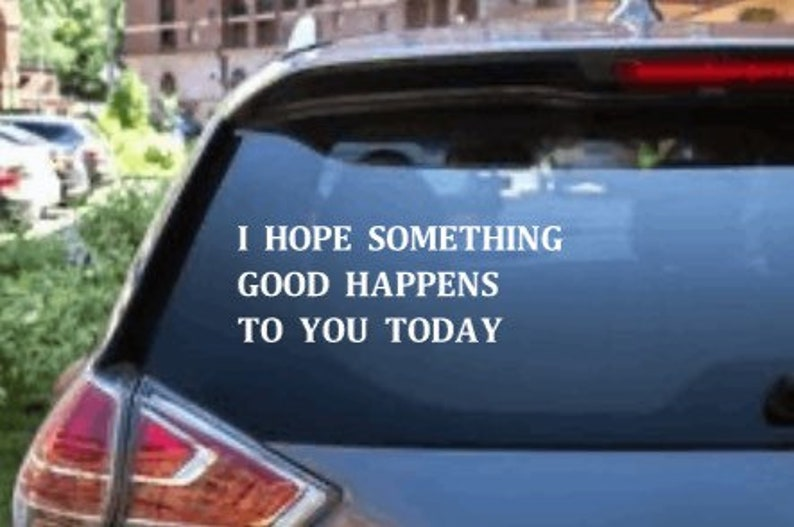I Hope Something Good Happen\u2019s To You Positive Decal Kind Bumper Sticker Inspirational Decal Sticker
