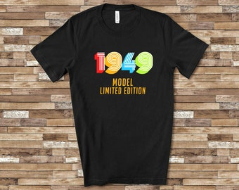 1949 Model Limited Edition Funny 70th Birthday Shirt For Men Or Women Seventieth Gift Ideas 70 Year Old Birthdays Gifts