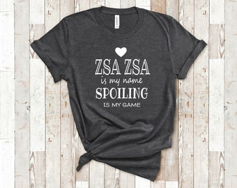 a608dc3d Zsa Zsa Is My Name Funny Zsa Zsa Shirt Gifts for Zsa Zsa Poland Polish  Grandmother Best Gift Idea for Zsa Zsa Birthday Christmas Mothers Day