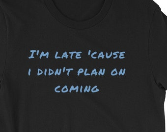 I'm late because i didn't plan on coming light hearted lounge funny t-shirt