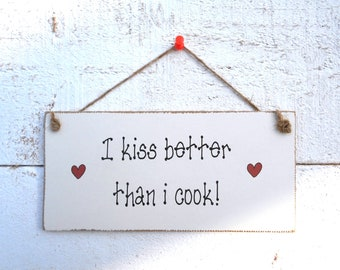 I Kiss Better Than I Cook! Hanging Plaque/Sign