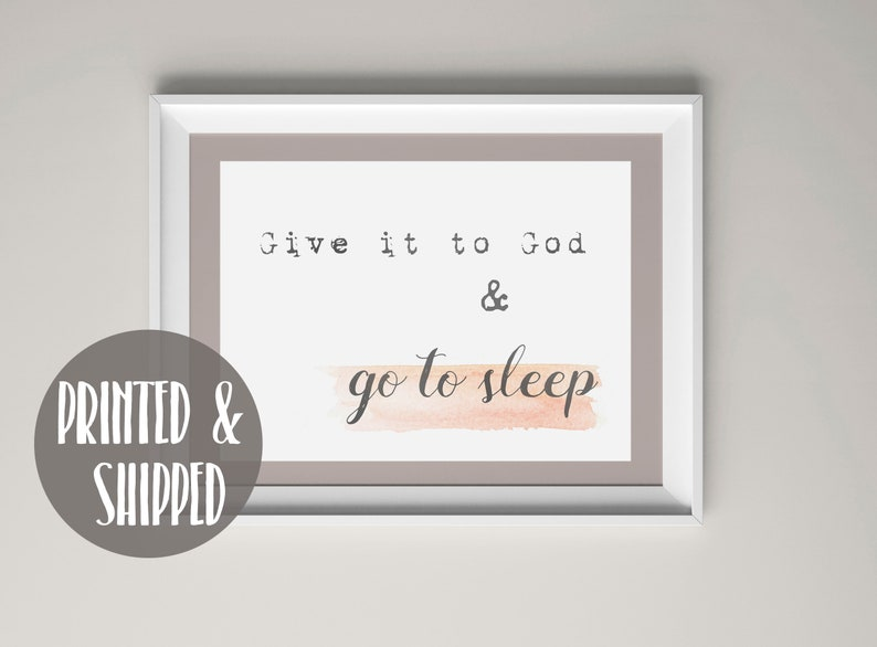 Sensational Give It To God Wall Art Print Christian Home Decor Give It To God And Go To Sleep Empowering Quote Print Christian Bedroom Wall Art Home Interior And Landscaping Dextoversignezvosmurscom