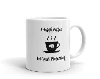 I Drink Coffee For Your Protection Funny Bear Coffee Mug
