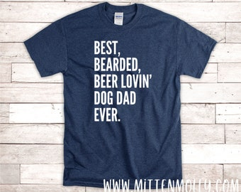 0cd18d4a Best Bearded Beer Lovin' Dog Dad Ever T-Shirt, Dog Dad Shirt, Dad Gift,  Gifts For Dad, Men's Shirts, Dad Shirts, Father's Day, Bearded Dad