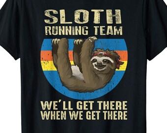 d17be7e15 Sloth Shirt - Running Team Tee - We'll get there when we get there Tshirt - Funny  Running Shirt - Gift For Brother - Shirt ForTeam Marathon