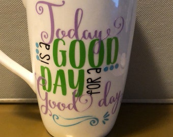 Todaybis a good day for a good day