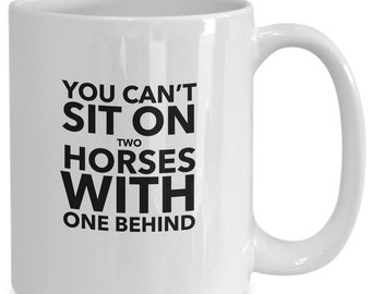 Funny Chinese proverb mug can't sit on on 2 horses with 1 behind