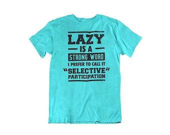 3e54375b Funny Humor Novelty Lazy is A Strong Word Selective Participation T-Shirt  Tee